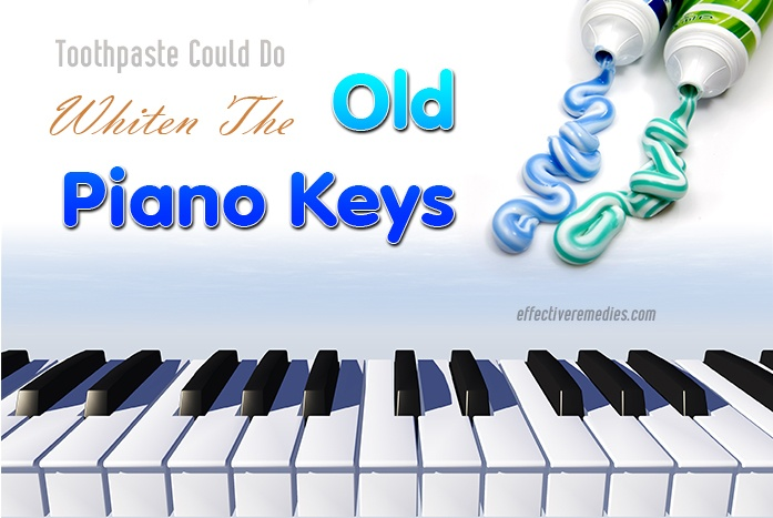 tricks i never imagined that toothpaste could do - whiten the old piano keys