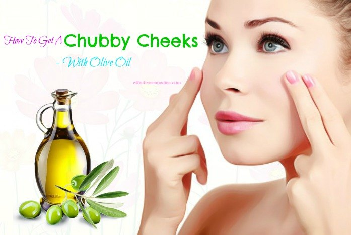 how to get chubby cheeks without gaining weight - olive oil