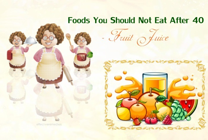 foods you should not eat after 40 - fruit juice